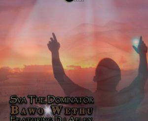 Sva The Dominator – Bawo Wethu (feat. Dj Aplex)
