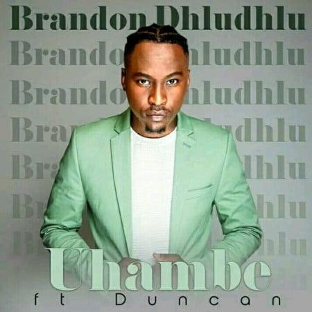 Brandon Dhludhlu Ft. Duncan – Uhambe Video,Brandon Dhludhlu (Idols SA) – Uhambe ft. Duncan