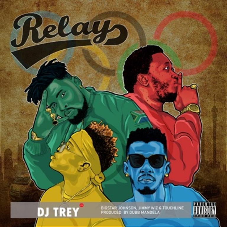 DJ Trey – Relay Ft. Touchline, BigStar Johnson & Jimmy Wiz