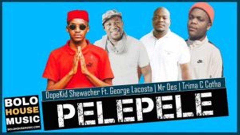 Dopekid Shewacher – Pelepele Ft. George Lacosta, Mr Des & Trima C Cotha