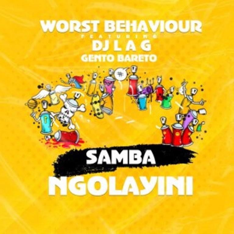 Worst Behaviour – Samba Ngolayini Ft. DJ Lag & Gento Bareto