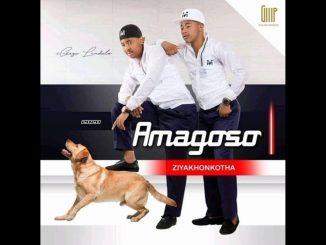 Amagoso Ft. Inkos'Yamagcokama – Hamba Juba,Amagoso Ft. Culture Spears – Ebotswana