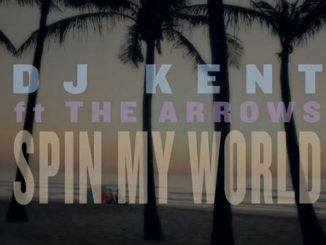 Dj Kent Ft. The Arrows – Spin My World