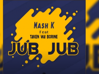Mash K Ft. Taken wabo Rinee – Jub Jub