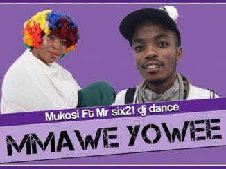 Mukosi ft. Mr Six21 Dj Dance – Mmawe Yowee