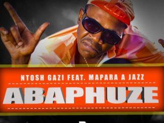 Ntosh Gazi ft. Mapara A Jazz – ABAPHUZE
