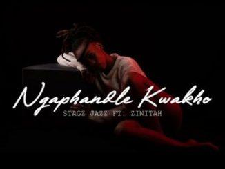 Stagz Jazz & Zinitah – Ngaphandle Kwakho