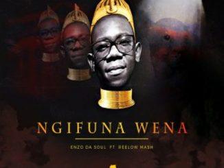 Enzo Da Soul Ft. Reelow Mash – Ngifuna Wena