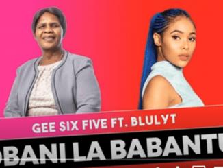 Gee Six Five Ft. Blulyt – Obani Lababantu