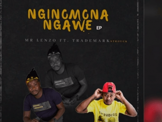 Mr Lenzo Ft. TradeMark – Nginomona Ngawe