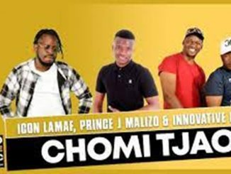 Chomi Tjao – Icon Lamaf Ft. Prince J Malizo & Innovative Djz