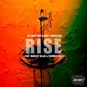 Daddy Longstem & DJ Zan D – Rise Ft. Marley BloO & Thomas Hazey