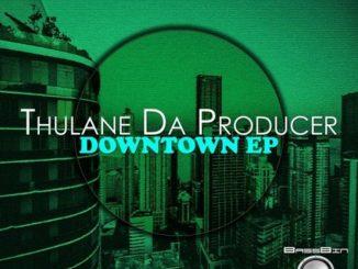 EP: Thulane Da Producer – Downtown