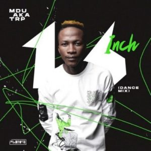 Mdu aka TRP & Bongza – Sense Ft. Spizzy,MDU aka TRP & DJ Maphorisa – Egoli Ft. Daliwonga & Aymos,MDU aka TRP – 16 Inch (Dance Mix)