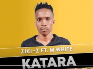 Ziki-Z – Katara Ft. M White