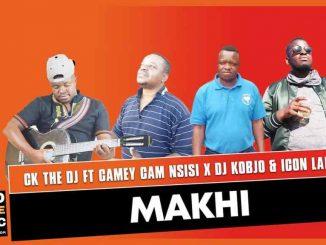 CK The DJ – Makhi ft Camey Cam Nsisi, DJ Kobjo & Icon LaMaf