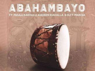 MFR Souls – Abahambayo Ft. Mzulu Kakhulu Video,MFR Souls – Abahambayo Ft. Mzulu Kakhulu, Khobzn Kiavalla & T-Man SA