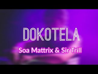 Soa Mattrix & Sir Trill – Dokotela,Soa Mattrix – Dokotela Ft. Sir Trill (Leak)
