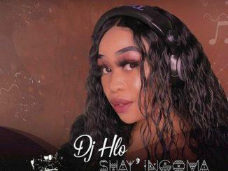 DJ Hlo ft. Malini – Shay'ingoma