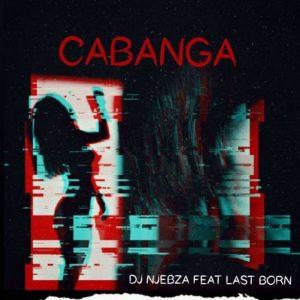 DJ Njebza ft. Lastborn – Cabanga