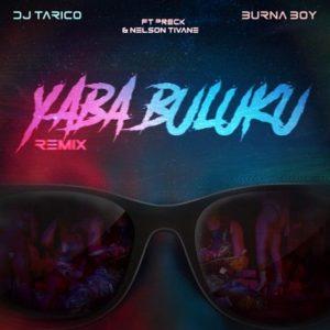 DJ Tarico Ft. Preck, Nelson Tivane & Burna Boy – Yaba Buluku (Remix)