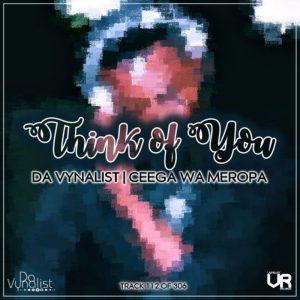 Da Vynalist ft. Ceega Wa Meropa – Think Of You