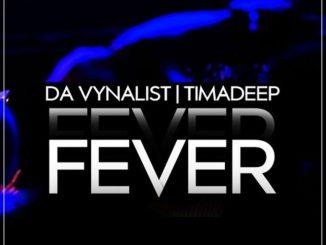 Da Vynalist ft. TimAdeep – Fever