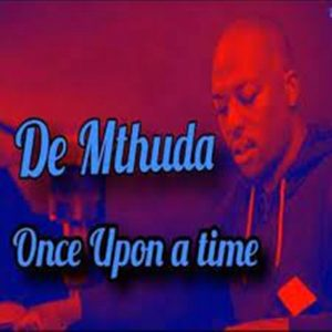 De Mthuda – Once Upon a Time