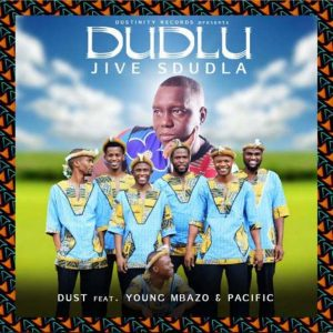 Dust N ft. Young Mbazo & Pacific – Dudlu