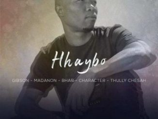 Gibson – Hhaybo Ft. Madanon, Bhar, character & Thully Chesah