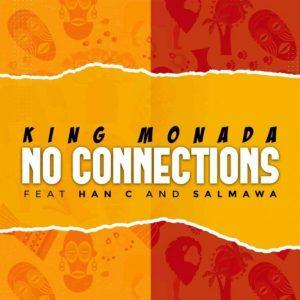 King Monada Ft. Han-C & Salmawa – No Connections
