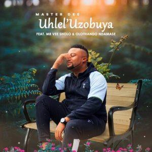Master Dee – Uhlel'uzobuya ft. Mr Vee Sholo & Olothando Ndamase