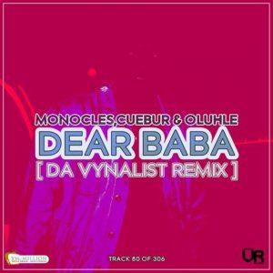 Monocles, Cuebur & Oluhle – Dear Baba (Da Vynalist Remix)