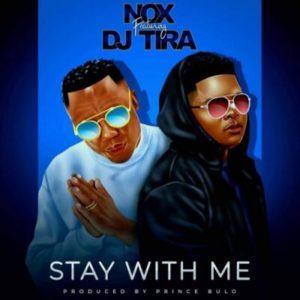 Nox Ft. DJ Tira – Stay With Me