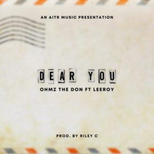 Ohmz The Don Ft. Leeroy – Dear You