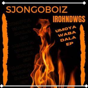 Sjongo-Boiz & IRohn Dwgs – Umoya Waba Dala EP