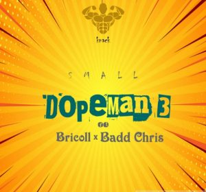 Small The DopeMan Ft. Bricoll & Badd Chris – DopeMan Part3