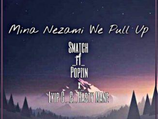 Smatch Ft. Popzin, Lyip G & Hasty Mane – We Pull Up