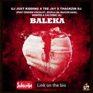ThackzinDJ, UJ Just Kidding, Tee Jay – Baleka Ft. Caltonic SA, Nomtee, Chosen Vocalist & Jessica LM