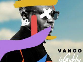 Vanco Ft. Soul Star & Given Zulu – iSghubu
