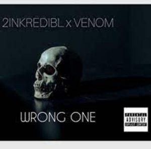 2inkredibl & Venom – Wrong One
