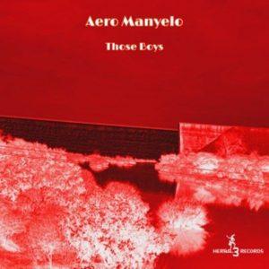 Aero Manyelo – Those Boys EP