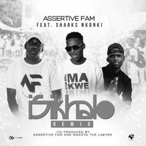 Assertive Fam – Sikhala Kuwe ft. Sharks Nkonki