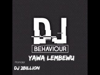 DJ Behaviour – Yawa Lembewu (Trumpet Gqom Mix) 2021