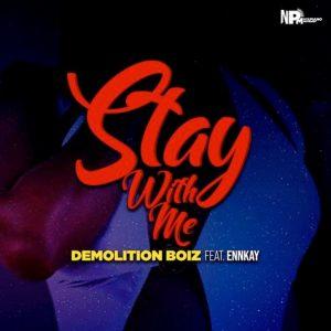 Demolition Boiz – Stay With Me ft. Ennkay