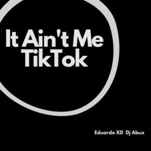 Eduardo XD ft. DJ Abux – It Ain't Me TikTok (Remix)