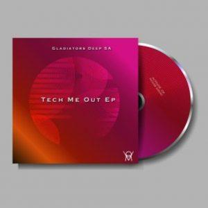 Gladiators Deep SA – Tech Me Out EP