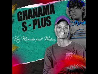 King Monada – Ghanama S Plus ft Mukosi Muimbi