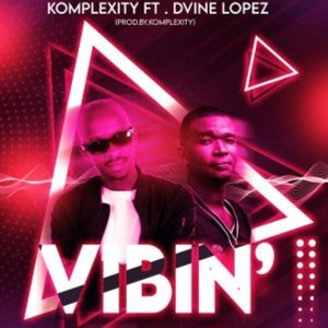 Komplexity, Dvine Lopez – Vibin (Original Mix)