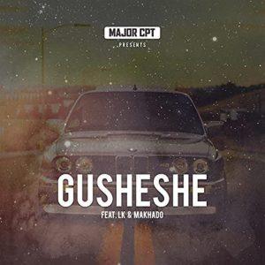 Major CPT – Gusheshe ft. LK & Makhado